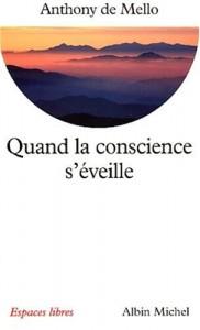 Anthony de Mello - Quand la conscience s'éveille
