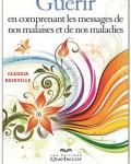 Claudia Rainville - Guérir en comprenant les messages de nos malaises et de nos maladies