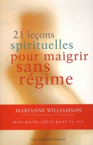 Marianne Williamson - 21 leçons spirituelles pour maigrir sans régime