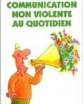 Marshall B. Rosenberg - La communication non-violente au quotidien