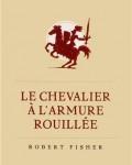 Robert Fisher - Le chevalier à l'armure rouillée