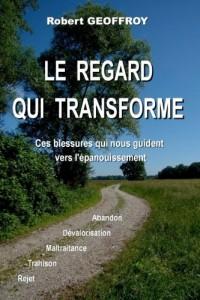 Robert Geoffroy - Le regard qui transforme